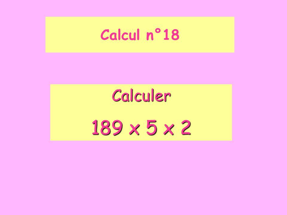 Calcul n°18 Calculer 189 x 5 x 2