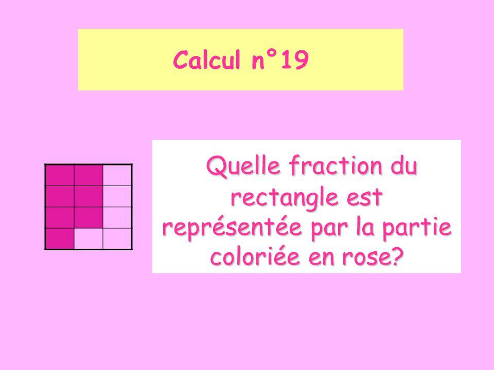 Calcul n°19 Quelle fraction du rectangle est représentée par la partie coloriée en rose? Quelle fraction du rectangle est représentée par la partie co