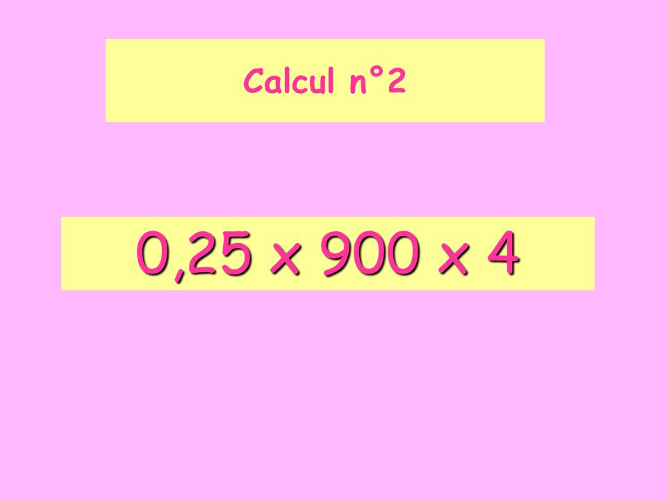 0,25 x 900 x 4 Calcul n°2