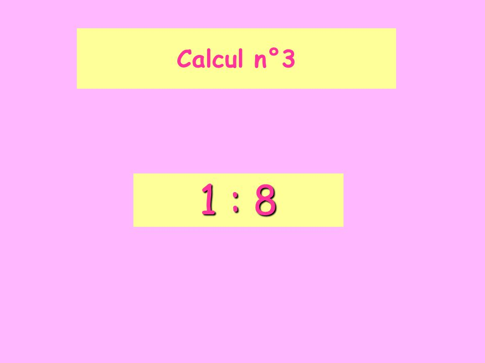 1 : 8 Calcul n°3
