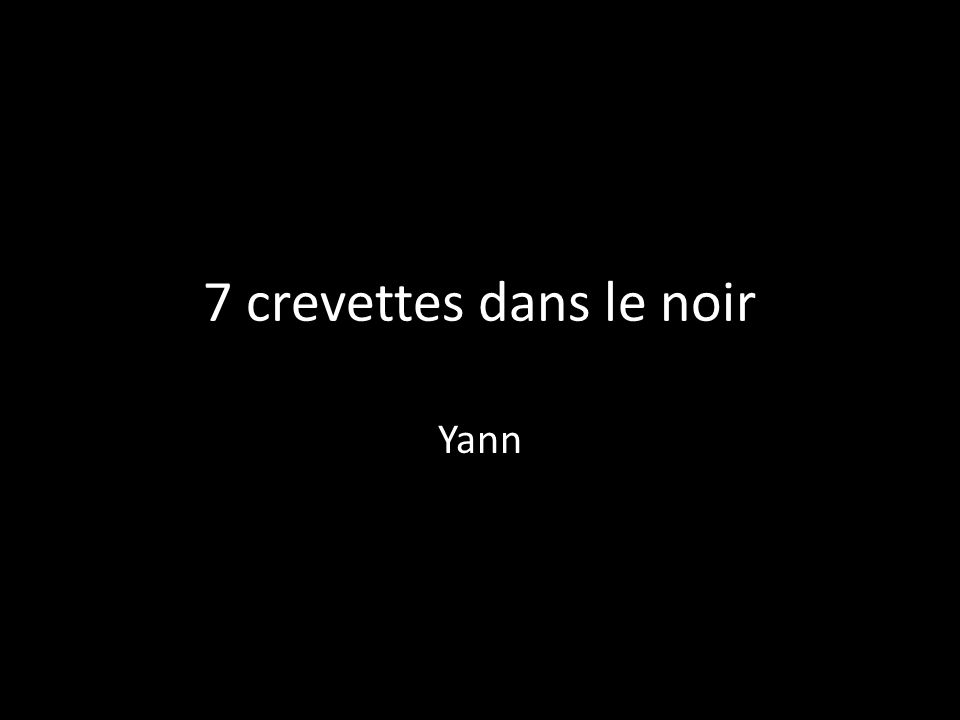 7 crevettes dans le noir Yann