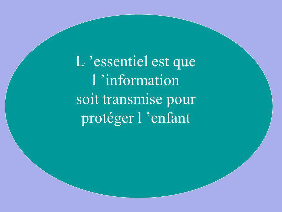 . L essentiel est que l information soit transmise pour protéger l enfant