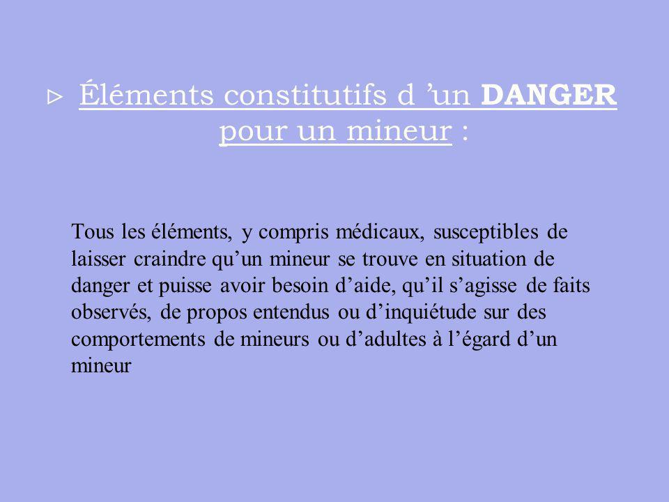Éléments constitutifs d un DANGER pour un mineur : Tous les éléments, y compris médicaux, susceptibles de laisser craindre quun mineur se trouve en si