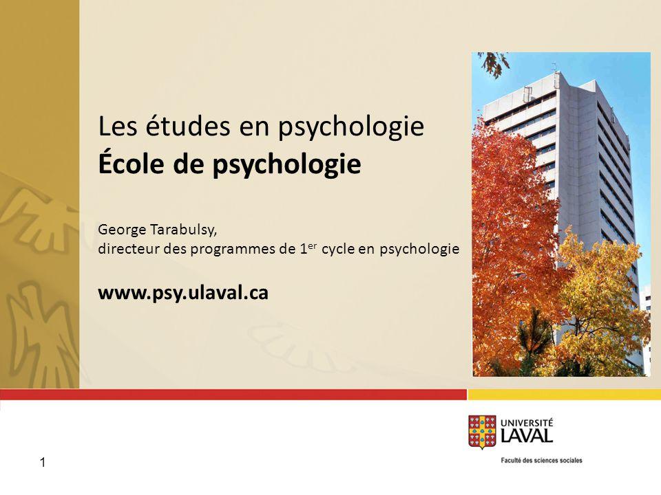 1 Les études en psychologie École de psychologie George Tarabulsy, directeur des programmes de 1 er cycle en psychologie www.psy.ulaval.ca