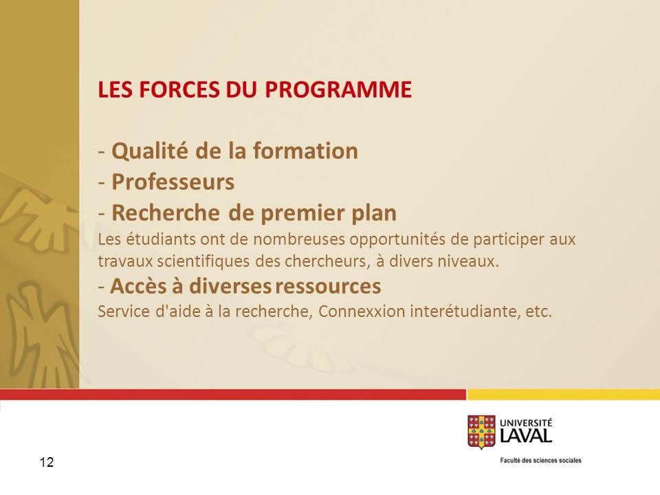 12 LES FORCES DU PROGRAMME - Qualité de la formation - Professeurs - Recherche de premier plan Les étudiants ont de nombreuses opportunités de partici