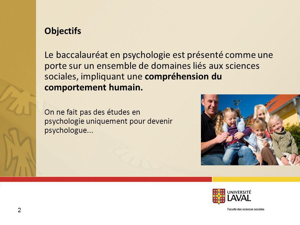 2 Objectifs Le baccalauréat en psychologie est présenté comme une porte sur un ensemble de domaines liés aux sciences sociales, impliquant une compréh