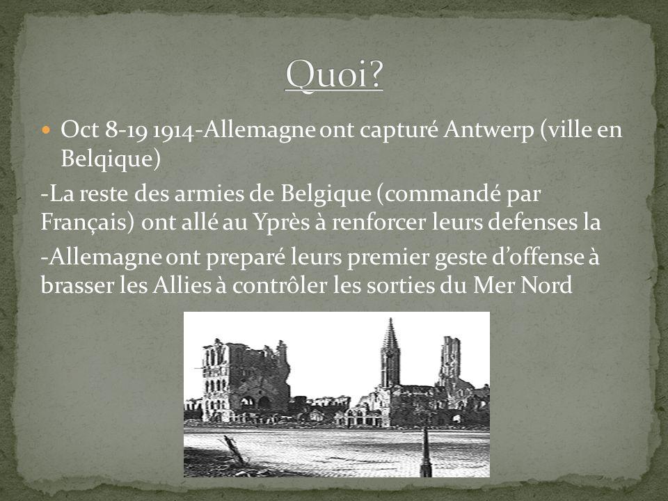 Oct 8-19 1914-Allemagne ont capturé Antwerp (ville en Belqique) -La reste des armies de Belgique (commandé par Français) ont allé au Yprès à renforcer leurs defenses la -Allemagne ont preparé leurs premier geste doffense à brasser les Allies à contrôler les sorties du Mer Nord
