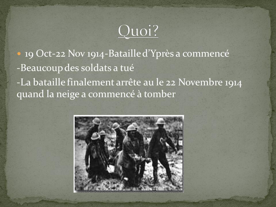 19 Oct-22 Nov 1914-Bataille dYprès a commencé -Beaucoup des soldats a tué -La bataille finalement arrête au le 22 Novembre 1914 quand la neige a commencé à tomber