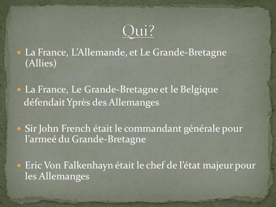 La France, LAllemande, et Le Grande-Bretagne (Allies) La France, Le Grande-Bretagne et le Belgique défendait Yprès des Allemanges Sir John French était le commandant générale pour larmeé du Grande-Bretagne Eric Von Falkenhayn était le chef de létat majeur pour les Allemanges