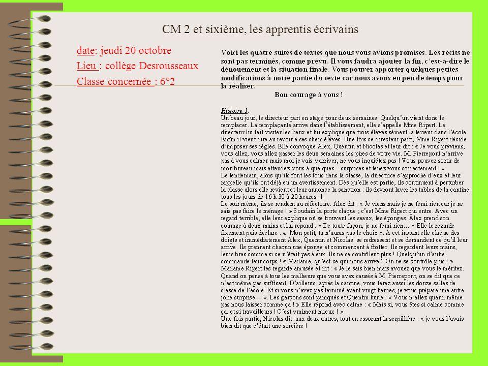 CM 2 et sixième, les apprentis écrivains date: jeudi 20 octobre Lieu : collège Desrousseaux Classe concernée : 6°2