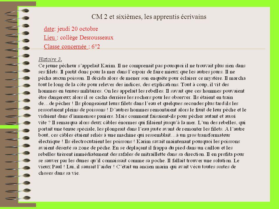 CM 2 et sixièmes, les apprentis écrivains date: jeudi 20 octobre Lieu : collège Desrousseaux Classe concernée : 6°2