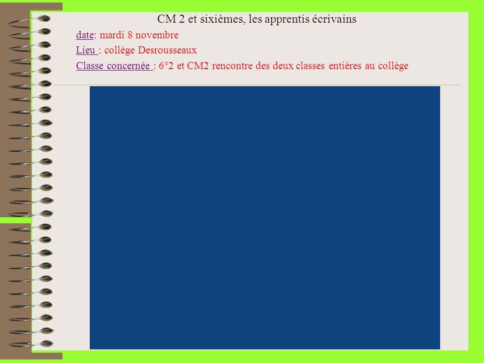 CM 2 et sixièmes, les apprentis écrivains date: mardi 8 novembre Lieu : collège Desrousseaux Classe concernée : 6°2 et CM2 rencontre des deux classes