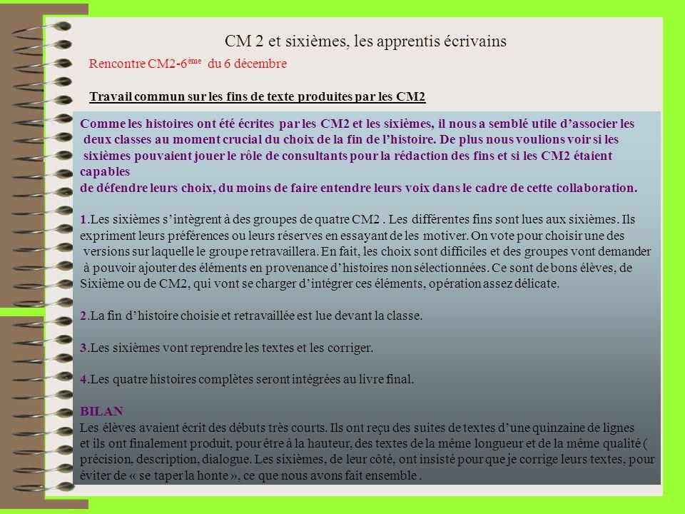 CM 2 et sixièmes, les apprentis écrivains Rencontre CM2-6 ème du 6 décembre Travail commun sur les fins de texte produites par les CM2 Comme les histo