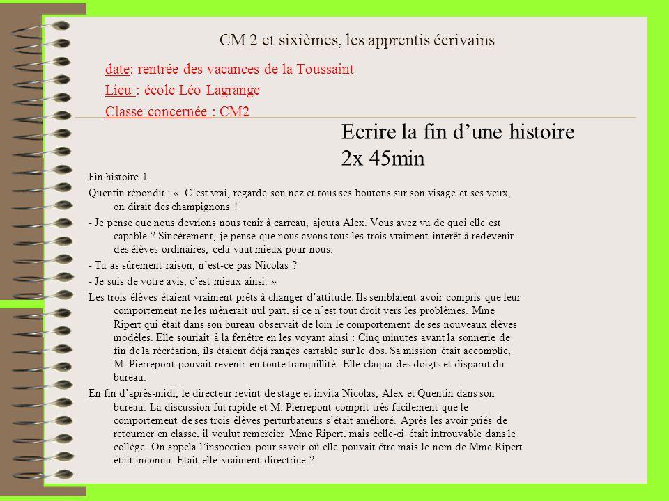CM 2 et sixièmes, les apprentis écrivains date: rentrée des vacances de la Toussaint Lieu : école Léo Lagrange Classe concernée : CM2 Fin histoire 1 Q