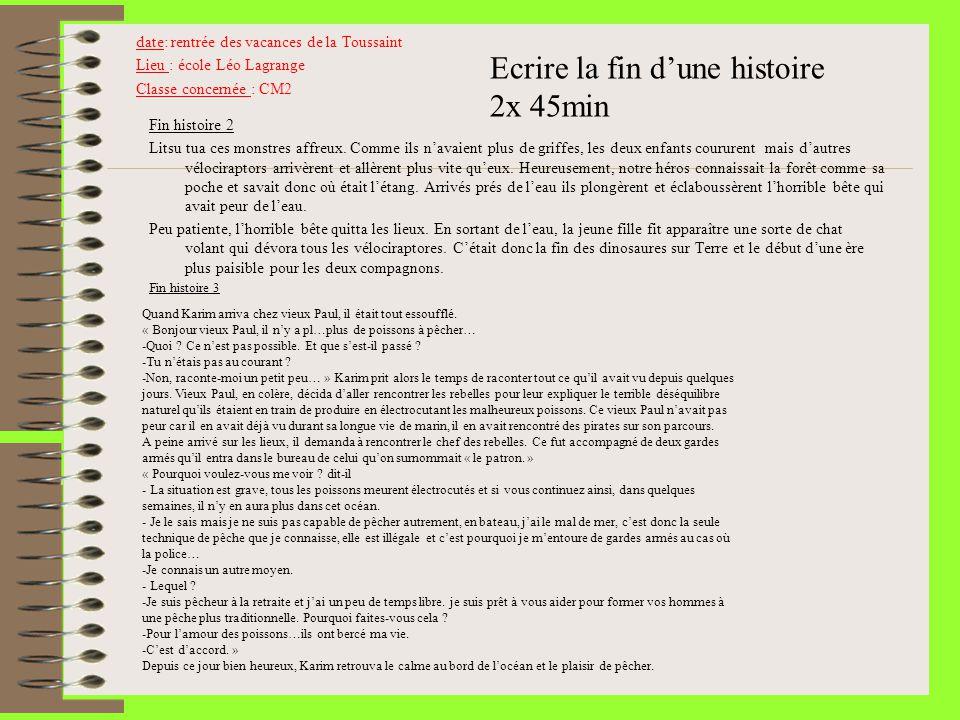 date: rentrée des vacances de la Toussaint Lieu : école Léo Lagrange Classe concernée : CM2 Ecrire la fin dune histoire 2x 45min Fin histoire 2 Litsu