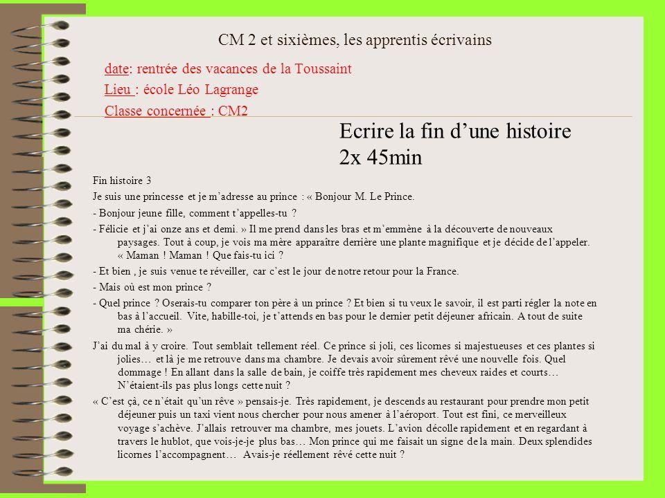 CM 2 et sixièmes, les apprentis écrivains date: rentrée des vacances de la Toussaint Lieu : école Léo Lagrange Classe concernée : CM2 Ecrire la fin du