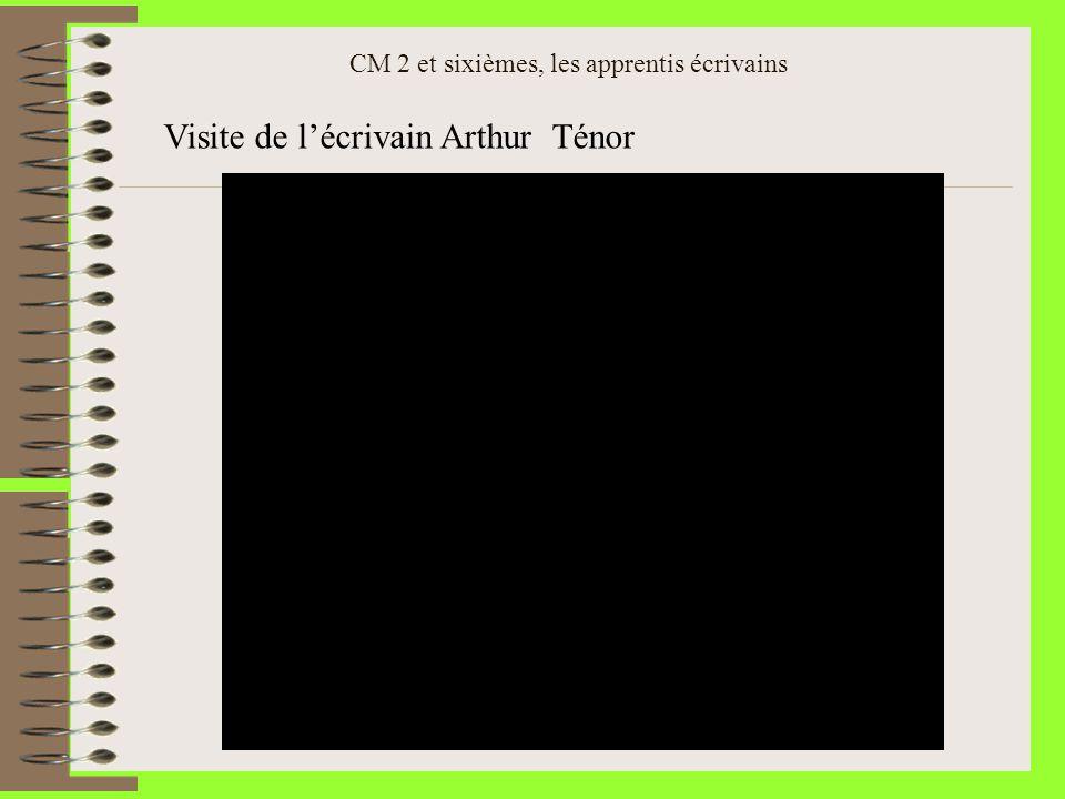 CM 2 et sixièmes, les apprentis écrivains Visite de lécrivain Arthur Ténor