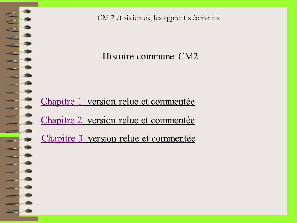 CM 2 et sixièmes, les apprentis écrivains Histoire commune CM2 Chapitre 1Chapitre 1 version relue et commentée Chapitre 2Chapitre 2 version relue et c