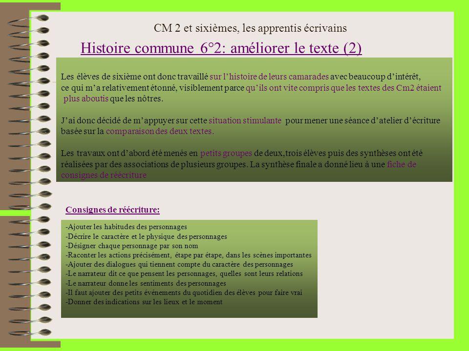 CM 2 et sixièmes, les apprentis écrivains Histoire commune 6°2: améliorer le texte (2) Les élèves de sixième ont donc travaillé sur lhistoire de leurs