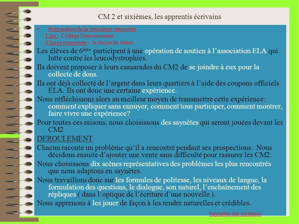 CM 2 et sixièmes, les apprentis écrivains date: mardi 18 octobre Lieu : Collège Desrousseaux Classe concernée : Sixième 2 Même activité que les CM2 afin de comparer les résultats et les réactions des deux groupes et prévoir une séance déchange.