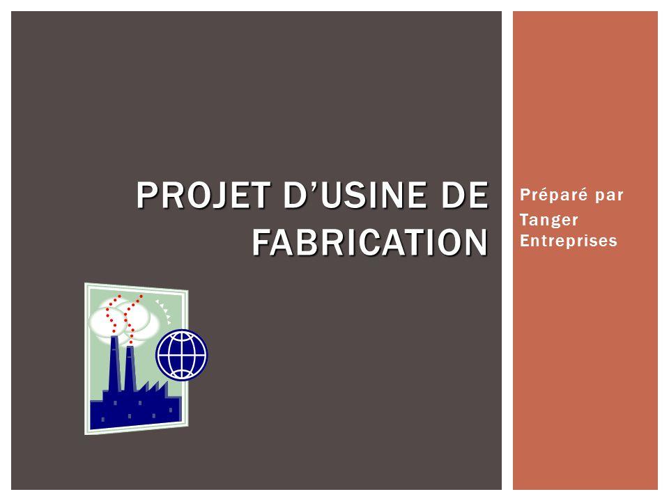 Préparé par Tanger Entreprises PROJET DUSINE DE FABRICATION