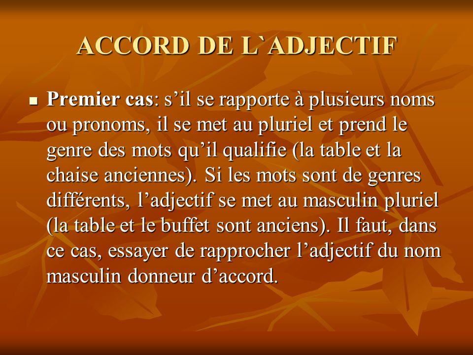 ACCORD DE L`ADJECTIF Premier cas: sil se rapporte à plusieurs noms ou pronoms, il se met au pluriel et prend le genre des mots quil qualifie (la table