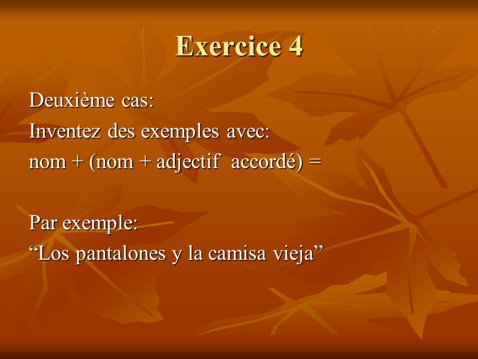 Exercice 4 Deuxième cas: Inventez des exemples avec: nom + (nom + adjectif accordé) = Par exemple: Los pantalones y la camisa vieja