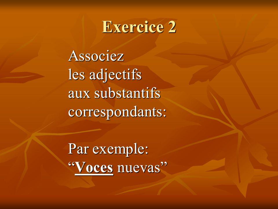 Exercice 2 Associez les adjectifs aux substantifs correspondants: Par exemple: Voces nuevasVoces nuevas