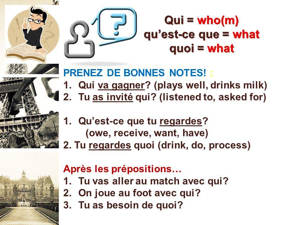 Qui = who(m) quest-ce que = what quoi = what PRENEZ DE BONNES NOTES.