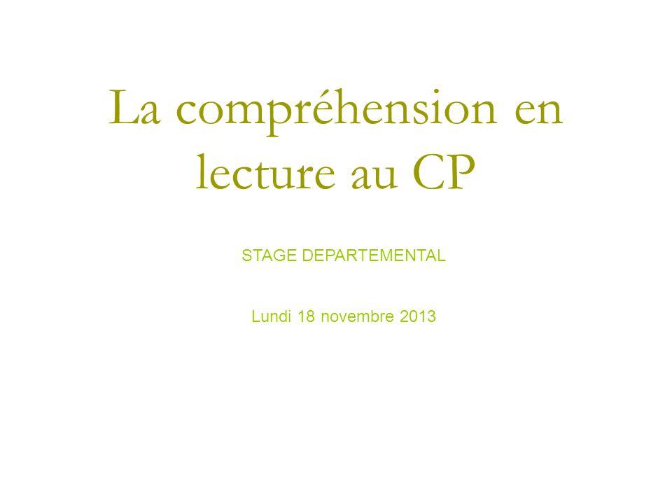 La compréhension en lecture au CP STAGE DEPARTEMENTAL Lundi 18 novembre 2013