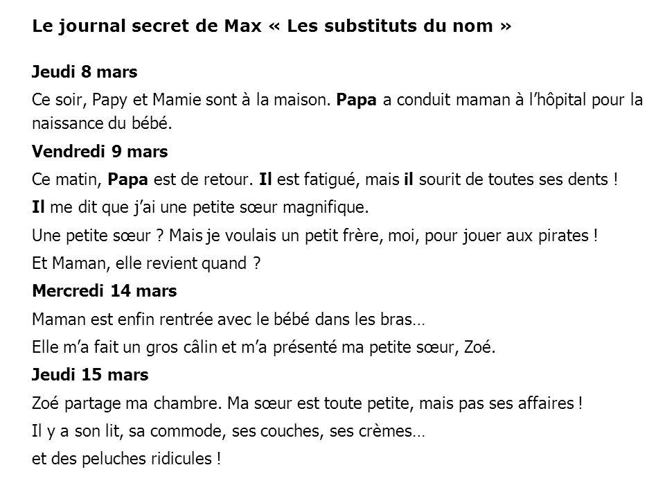 Le journal secret de Max « Les substituts du nom » Jeudi 8 mars Ce soir, Papy et Mamie sont à la maison. Papa a conduit maman à lhôpital pour la naiss
