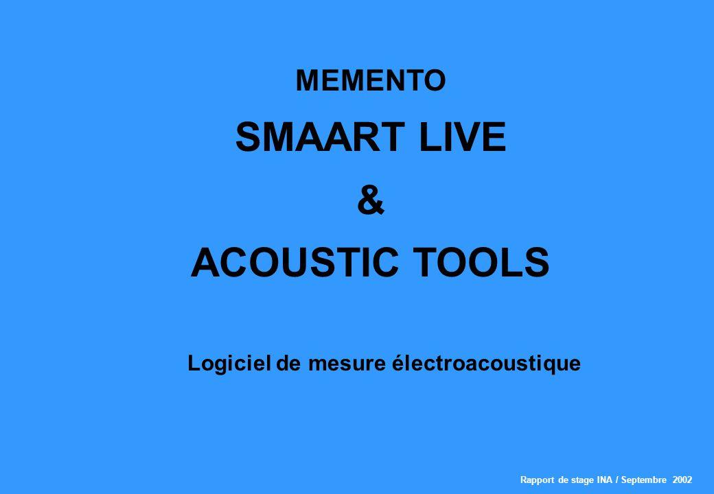 Rapport de stage INA / Septembre 2002 MEMENTO SMAART LIVE & ACOUSTIC TOOLS Logiciel de mesure électroacoustique