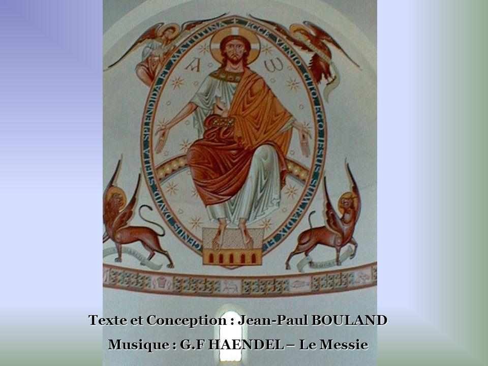 Texte et Conception : Jean-Paul BOULAND Musique : G.F HAENDEL – Le Messie