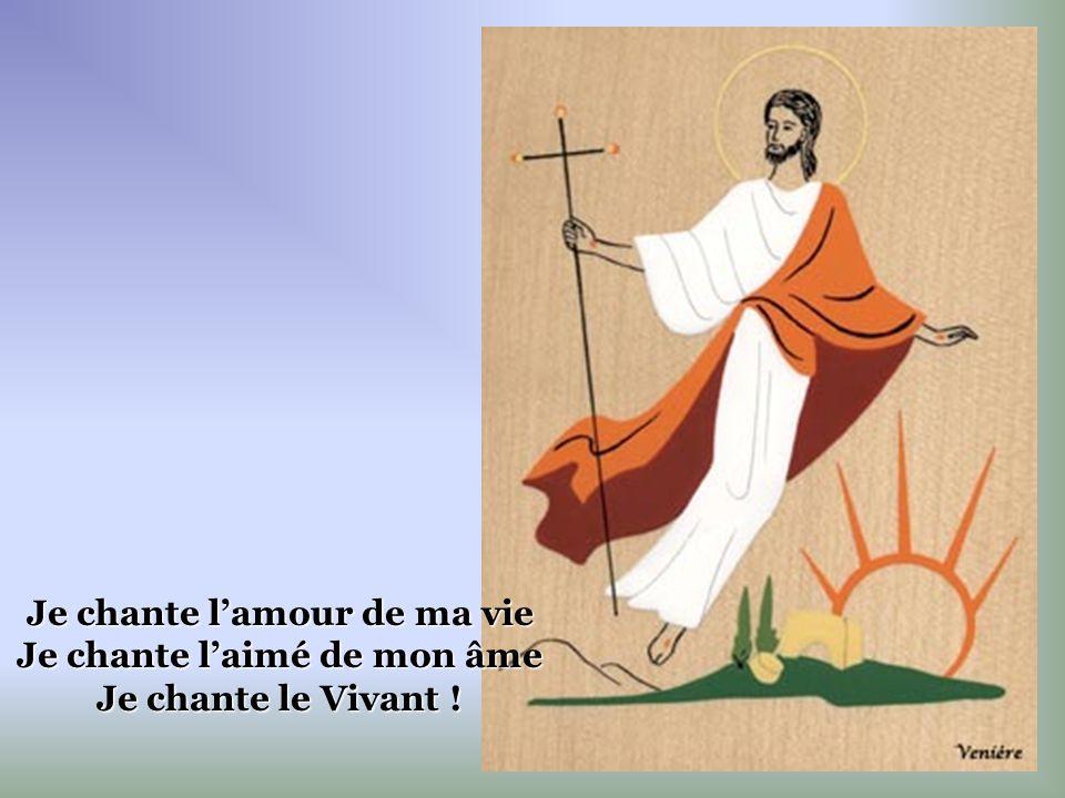 Je chante lamour de ma vie Je chante laimé de mon âme Je chante le Vivant !