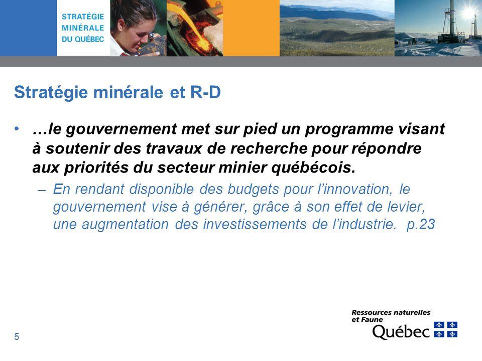 5 Stratégie minérale et R-D …le gouvernement met sur pied un programme visant à soutenir des travaux de recherche pour répondre aux priorités du secte