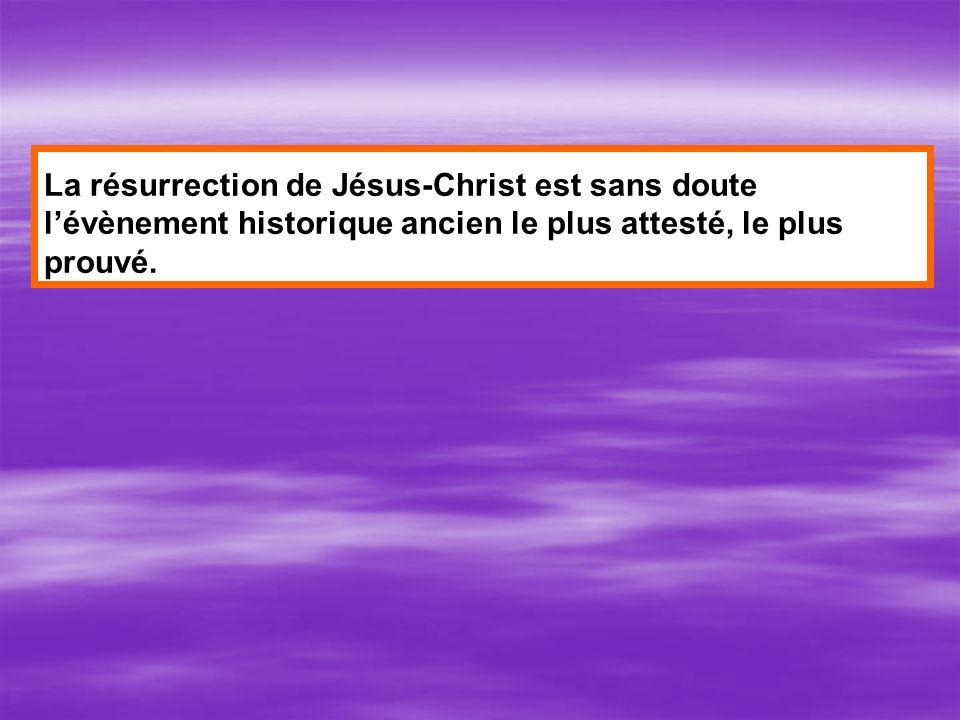 La résurrection de Jésus-Christ est sans doute lévènement historique ancien le plus attesté, le plus prouvé.
