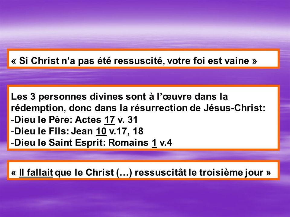 « Si Christ na pas été ressuscité, votre foi est vaine » Les 3 personnes divines sont à lœuvre dans la rédemption, donc dans la résurrection de Jésus-Christ: -Dieu le Père: Actes 17 v.