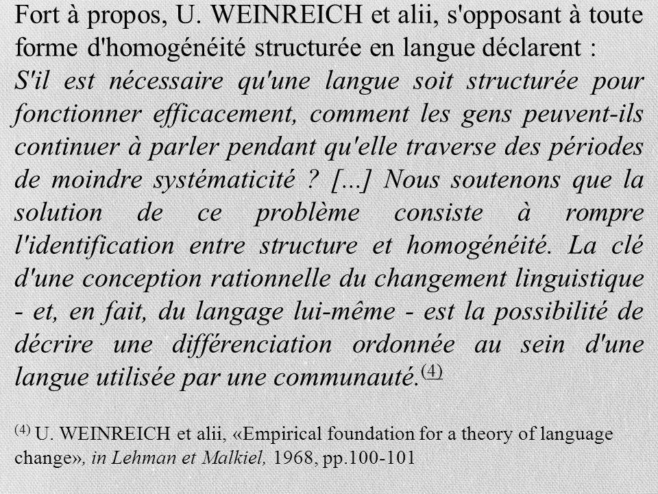Fort à propos, U. WEINREICH et alii, s'opposant à toute forme d'homogénéité structurée en langue déclarent : S'il est nécessaire qu'une langue soit st