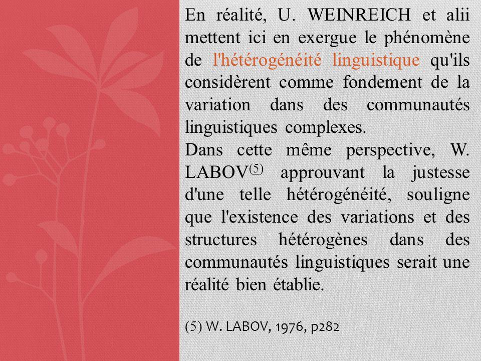 En réalité, U. WEINREICH et alii mettent ici en exergue le phénomène de l'hétérogénéité linguistique qu'ils considèrent comme fondement de la variatio