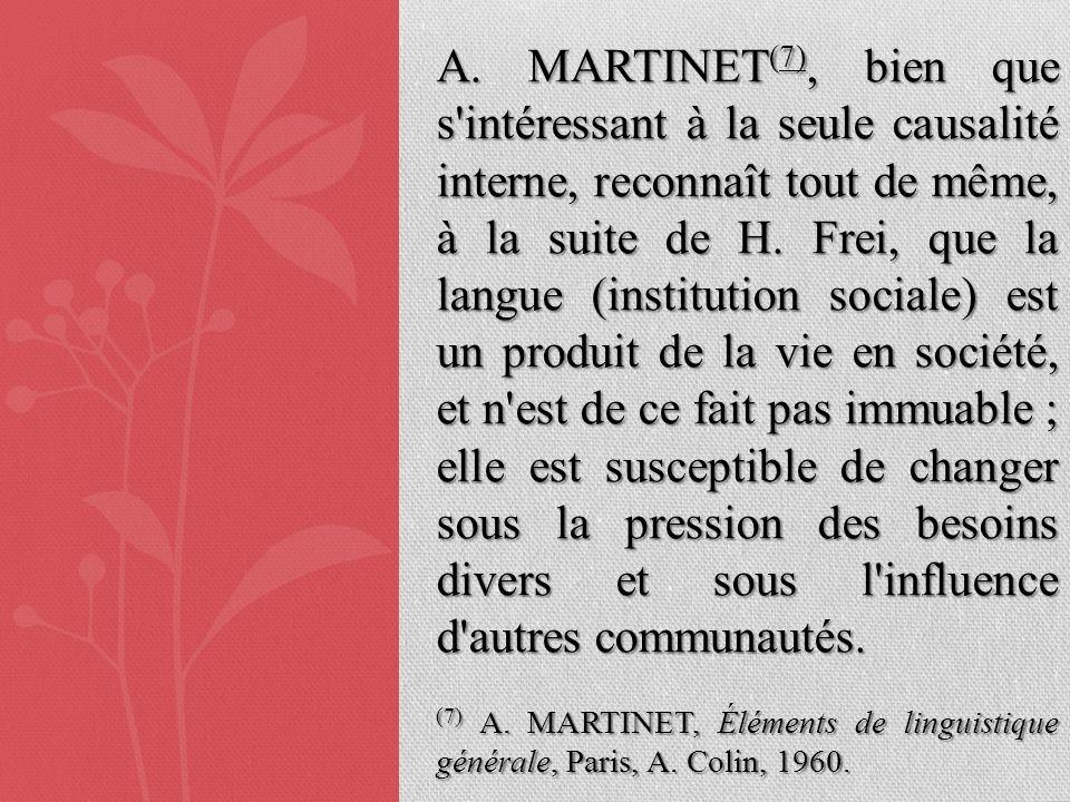 A. MARTINET (7), bien que s'intéressant à la seule causalité interne, reconnaît tout de même, à la suite de H. Frei, que la langue (institution social