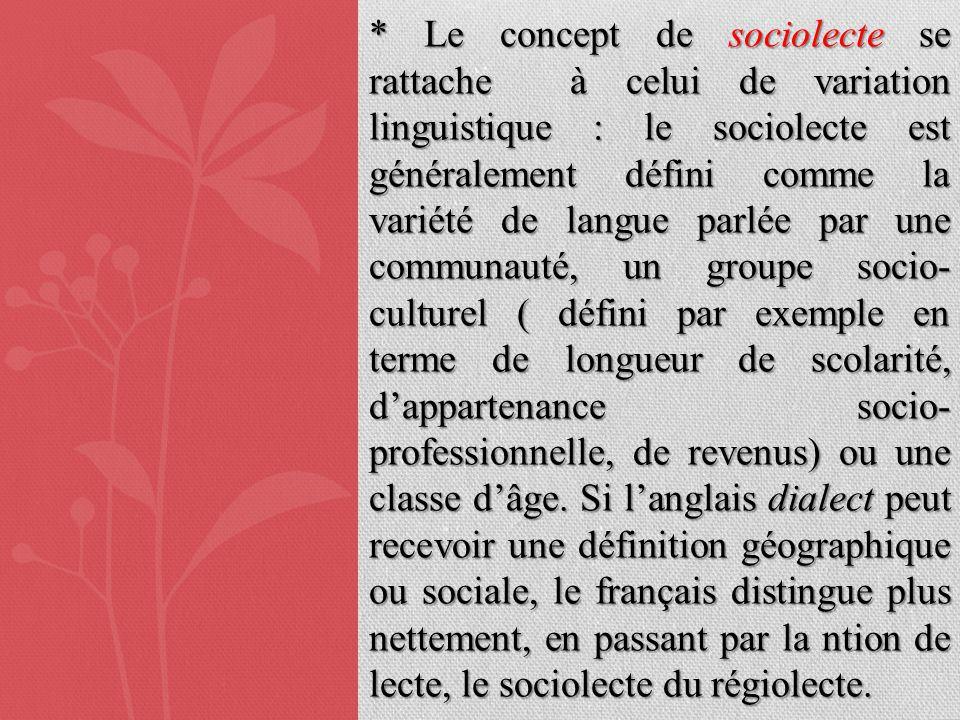 * Le concept de sociolecte se rattache à celui de variation linguistique : le sociolecte est généralement défini comme la variété de langue parlée par