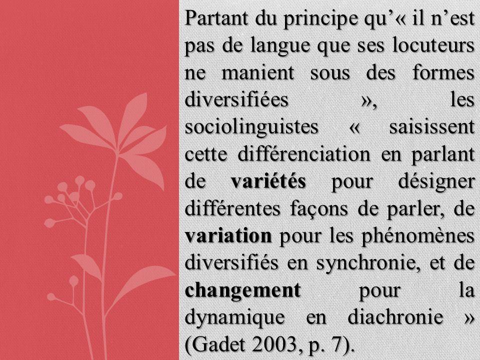 Partant du principe qu« il nest pas de langue que ses locuteurs ne manient sous des formes diversifiées », les sociolinguistes « saisissent cette diff