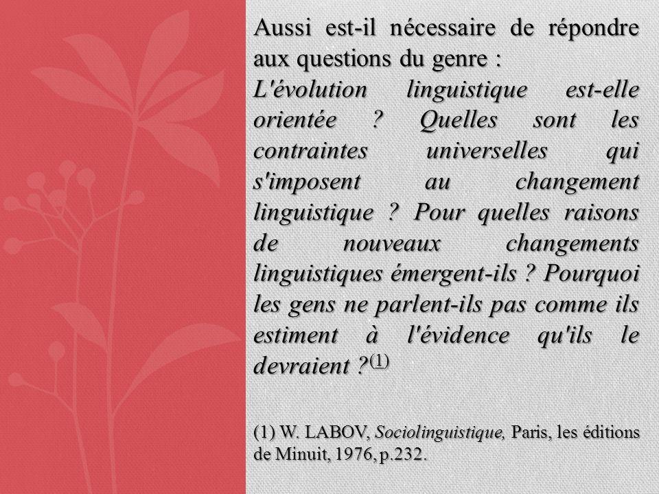 Aussi est-il nécessaire de répondre aux questions du genre : L'évolution linguistique est-elle orientée ? Quelles sont les contraintes universelles qu