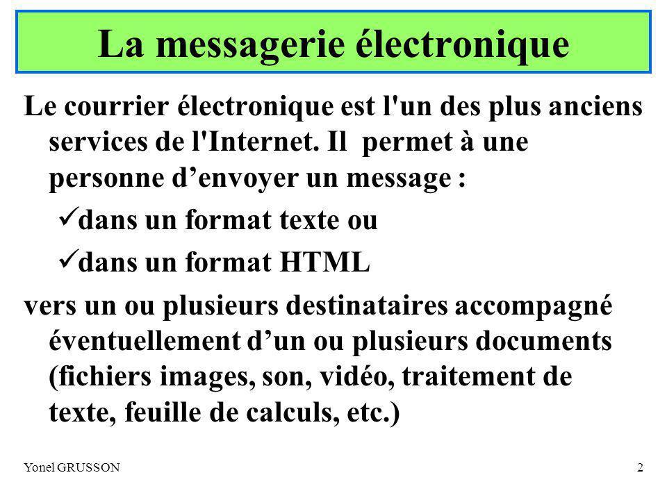 Yonel GRUSSON2 La messagerie électronique Le courrier électronique est l un des plus anciens services de l Internet.
