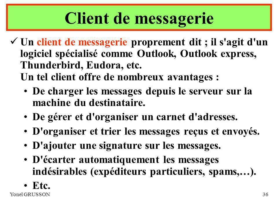Yonel GRUSSON36 Un client de messagerie proprement dit ; il s agit d un logiciel spécialisé comme Outlook, Outlook express, Thunderbird, Eudora, etc.
