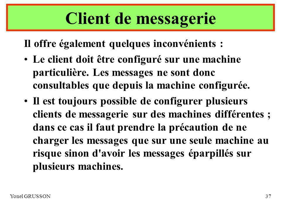 Yonel GRUSSON37 Il offre également quelques inconvénients : Le client doit être configuré sur une machine particulière.