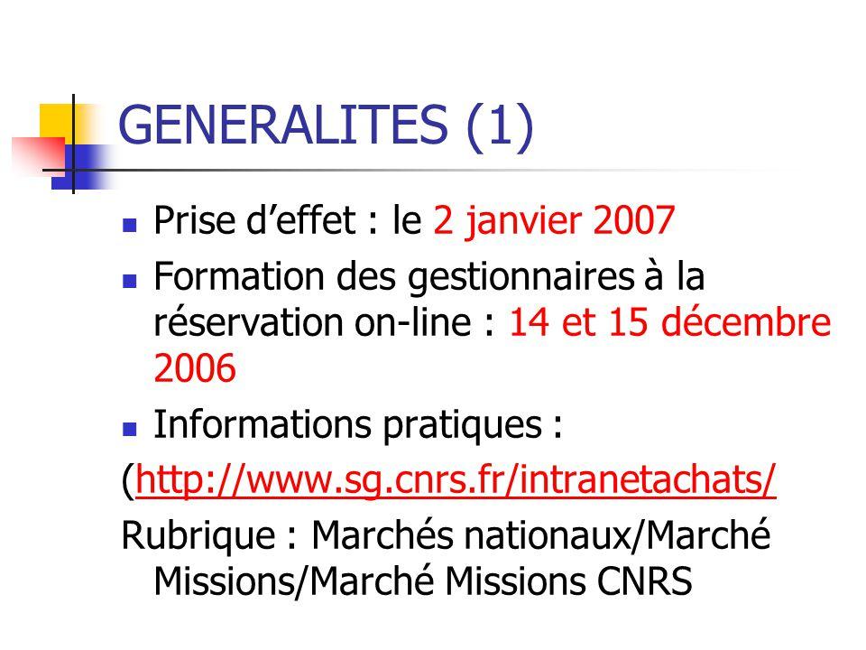 GENERALITES (1) Prise deffet : le 2 janvier 2007 Formation des gestionnaires à la réservation on-line : 14 et 15 décembre 2006 Informations pratiques