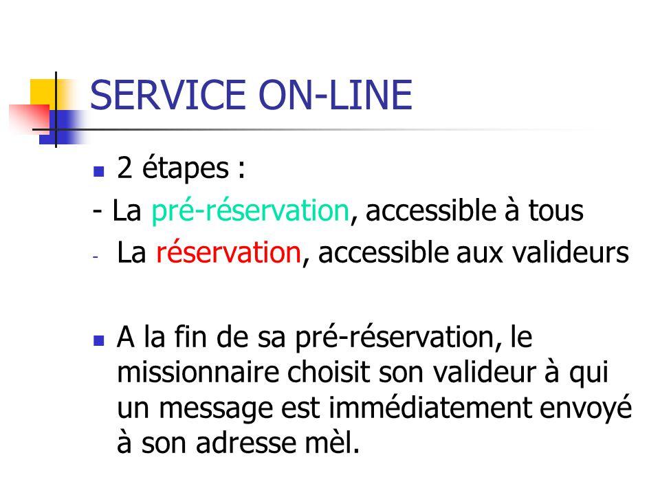 SERVICE ON-LINE 2 étapes : - La pré-réservation, accessible à tous - La réservation, accessible aux valideurs A la fin de sa pré-réservation, le missi