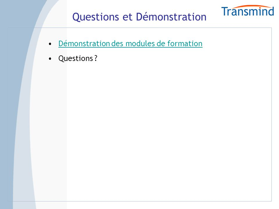 Questions et Démonstration Démonstration des modules de formation Questions ?