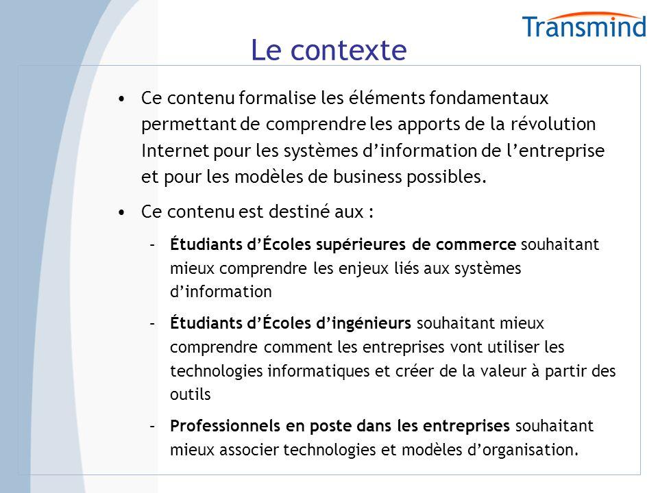 Le contexte Ce contenu formalise les éléments fondamentaux permettant de comprendre les apports de la révolution Internet pour les systèmes dinformation de lentreprise et pour les modèles de business possibles.